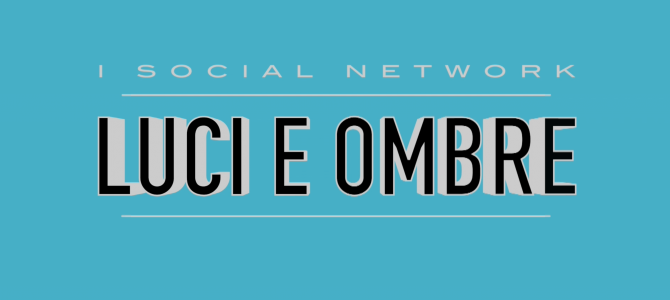 I Social Network. Luci e Ombre